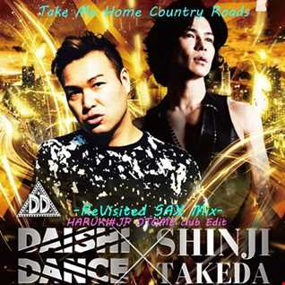 DAISHI DANCE x SHINJI TAKEDA Feat.arvin homa aya vs Carly Rae Jepsen - Take Me Home Country Roads -ReVisited SAX Mix-[HARUKI#JP OTOME club Edit]