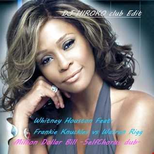 Whitney Houston Feat. Frankie Knuckles vs Warren Rigg - Million Dollar Bill -SelfChorus dub- [DJ HIROKO club Edit]