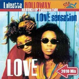 Loleatta Holloway - Love Sensation -2010 Mix-[HARUKI#JP Typhoon Edit]