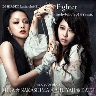 MIKA NAKAJIMA x MILIYAH KATO vs groovebox - Fighter -Tachytelic 2014 remix- [DJ HIROKO Latin club Edit]