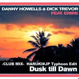 Danny Howells & Dick Trevor Feat. Erire - Dusk Till Dawn -CLUB MIX-[HARUKI#JP Typhoon Edit]