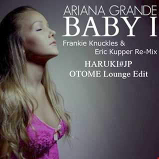 Ariana Grande - Baby I -Frankie Knuckles & Eric Kupper remix-[HARUKI#JP OTOME Lounge Edit]