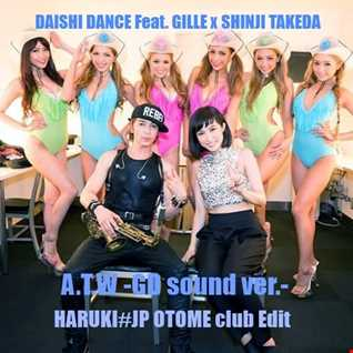 DAISHI DANCE Feat. GILLEx SHINJI TAKEDA - ATW! -GD sound ver-[HARUKI#JP OTOME club Edit]