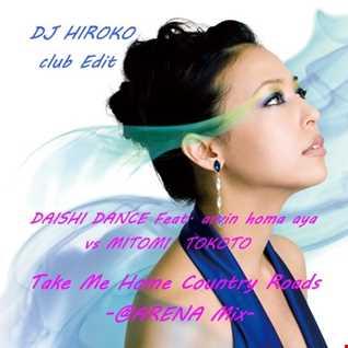 DAISHI DANCE Feat. arvin homa aya vs MITOMI TOKOTO   Take Me Home Country Roads  @ARENA Mix  [DJ HIROKO club Edit]
