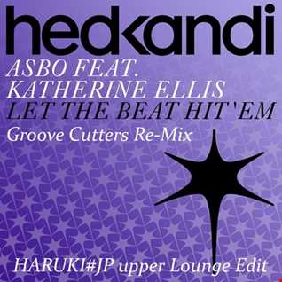 ASBO Feat. Katherine Ellis - Let the Beat Hit Em -Groove Cutters ReMix-[HARUKI#JP upper Lounge Edit]