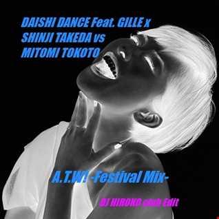 DAISHI DANCE Feat. GILLE & SHINJI TAKEDA vs MITOMI TOKOTO - ATW!  Festival Mix [DJ HIROKO club Edit]