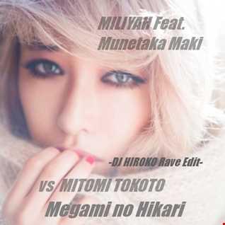 MILIYAH Feat. Munetaka Maki vs MITOMI TOKOTO - Megami no Hikari [DJ HIROKO Rave Edit]