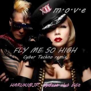 m.o.v.e - FLY ME SO HIGH -CyberTechno remix-[HARUKI@JP UpBeat club Edit]