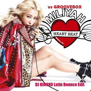 MILIYAH vs groovebox - HEART BEAT [DJ HIROKO Latin Bounce Edit]