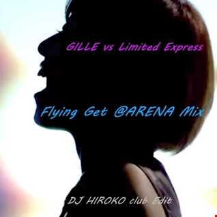 GILLE vs Limited Express -  FLYING GET  -@ARENA Mix- [DJ HIROKO club Edit]