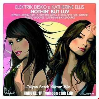 ELEKTRIK DISCO Feat. Katherine Ellis - Nothin' But Luv -Jolyon Petch Guitar Mix-[HARUKI#JP Typhoon club Edit]