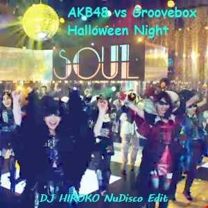 AKB48 vs Groovebox - Halloween Night [DJ HIROKO NuDisco Edit]