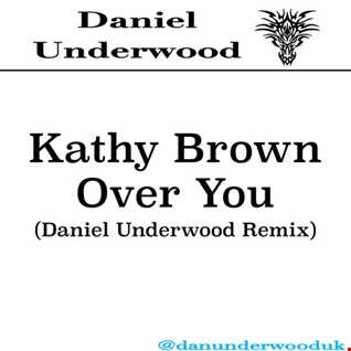 Kathy Brown - Over You (Daniel Underwood Remix)