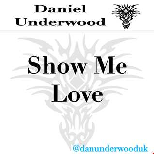Daniel Underwood Show Me Love (Intro Mix)