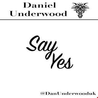 Daniel Underwood Say Yes