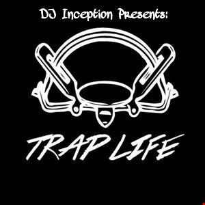 DJ Inception Presents: Trap Life