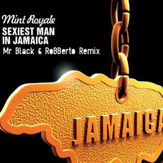 Mint Royale Sexiest Man in Jamaica Mr Black & RoBBerto Remix