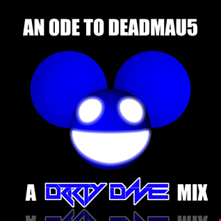 Ode to Deadmau5: A Drrty Dave Mix