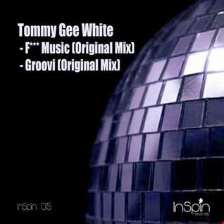 Tommy Gee White - F**** Music (Original Mix) (InSpin Records)