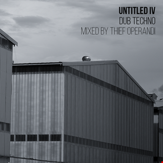 Untitled IV (dub techno mix thief operandi)