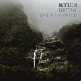 Untitled III (dub techno mix thief operandi)