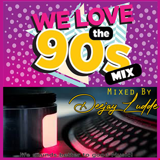Welove the 90s mix by Deejay Ludde