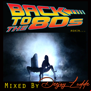 Back to the eighties again MIX by deejay ludde