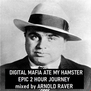 DIGITAL MAFIA ATE MY HAMSTER - EPIC 2 HOUR JOURNEY - mixed by ARNOLD RAVER