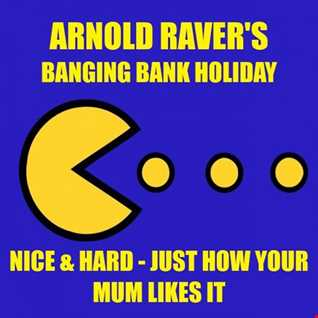ARNOLD RAVER'S BANGING BANK HOLIDAY