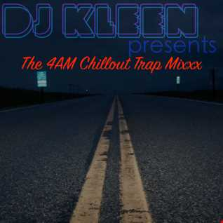 DJ KLEEN   The 4AM Chillout Trap Mixxx