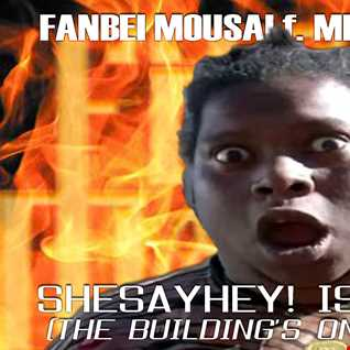 FANBEI MOUSAI (featuring MICHELLE DOBYNE)   SHESAYHEY, ISAYWHAAA (THE BUILDING IS ON FIRE REMIX)