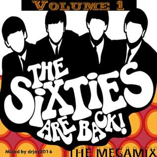 The Sixties Are Back Megamix Volume 1 by drjay2016