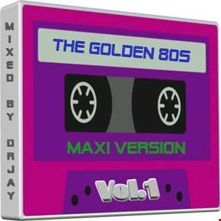 The Golden 80s Maxi Version Volume 1 (Mixed by drjay2016)