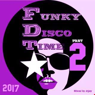 Funky Disco Time Part 2 (Mixed by drjay)