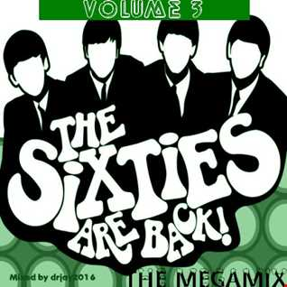The Sixties Are Back Megamix Volume 3 (Mixed by drjay2016)