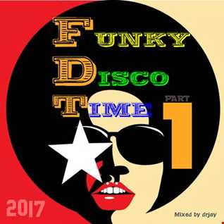 Funky Disco Time Part 1 (Mixed by drjay)