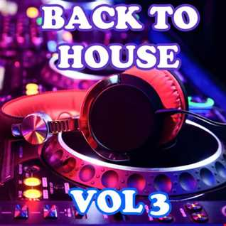 Back To House   Vol 3