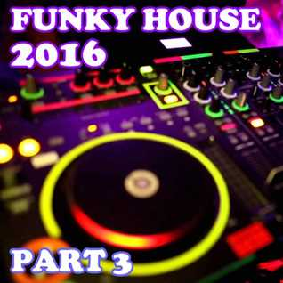 [[NEW]] Funky House 2016 (Part 3)