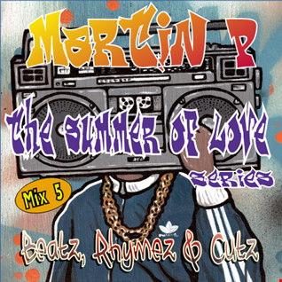 MARTIN P. - THE SUMMER OF LOVE SERIES - BEATZ, RHYMEZ & CUTZ MIX
