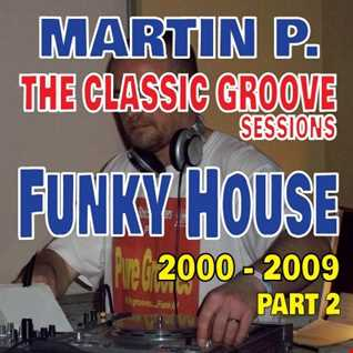 MARTIN P - CLASSIC GROOVE SESSIONS - FUNKY HOUSE – 2000 – 2009 – Part 2