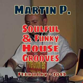 MARTIN P. - SOULFUL & FUNKY HOUSE GROOVES MIX - FEB. 2019