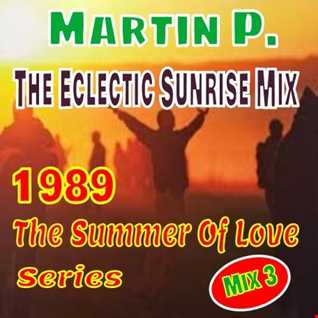 MARTIN P. - THE ECLECTIC SUNRISE MIX  - 1989 - THE SUMMER OF LOVE SERIES - MIX 3