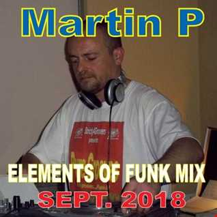 MARTIN P.  - ELEMENTS OF FUNK MIX - SEPTEMBER 2018. - SOULFUL, DISCO & FUNKY HOUSE GROOVES