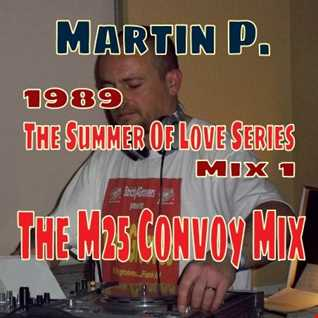 1989 - THE SUMMER OF LOVE SERIES - MIX 1 - MARTIN P. - THE M25 CONVOY MIX