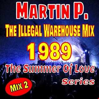 MARTIN P. - THE ILLEGAL WAREHOUSE MIX - 1989 - THE SUMMER OF LOVE SERIES - MIX 2