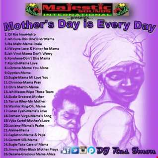 Mother's Day Is Every Day!
