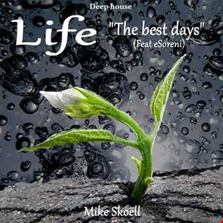 Life   The best days   Mike Skoëll feat Esoreni (Demo Extrait) 1 12 2016.mp3
