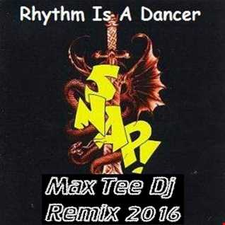 Rhythm is a dancer (SUMMER REMIX 2016 DJ MAX TEE)   Snap (REMIX MAX TEE 2016)