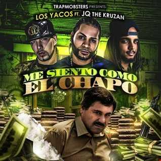 Los Yacos Ft. JQ The Kruzan - Me Siento Como El Chapo