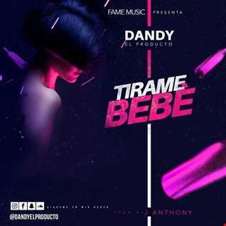 Dandy El Producto - Tirame Bebe